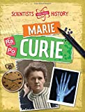 Liz Gogerly Scientists Who Made History: Marie Curie