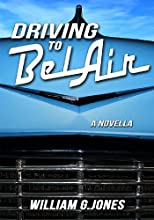 Driving to BelAir: A Novella