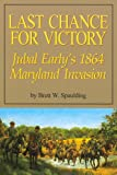 Last Chance for Victory: Jubal Early's 1864 Maryland Invasion