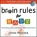 Brain Rules for Baby (Updated and Expanded): How to Raise a Smart and Happy Child from Zero to Five Audiobook by John Medina Narrated by John Medina