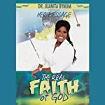 The Real Faith of God | Juanita Bynum
