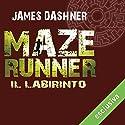 Il labirinto (Maze Runner 1) Hörbuch von James Dashner Gesprochen von: Maurizio Di Girolamo