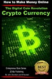 The Digital Coin Revolution - Crypto Currency - How to Make Money Online (Entrepreneur Book Series 6)