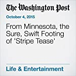 From Minnesota, the Sure, Swift Footing of 'Stripe Tease' | Sarah L. Kaufman