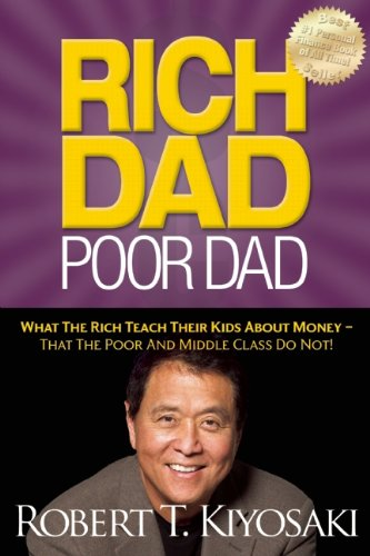 Rich Dad Poor Dad: What The Rich Teach Their Kids About...