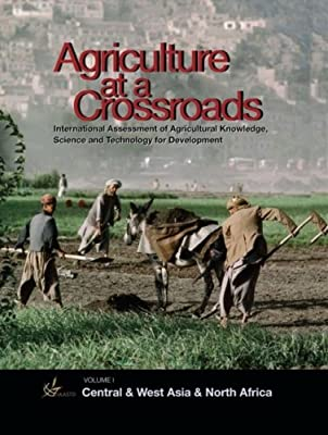 International Assessment of Agricultural Science and Technology for Development: Central and West Asia and North Africa v. 2: Agriculture at a Crossroads: 1