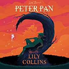Peter Pan | Livre audio Auteur(s) : J. M. Barrie Narrateur(s) : Lily Collins