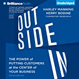 Outside In: The Power of Putting Customers at the Center of Your Business (Unabridged)