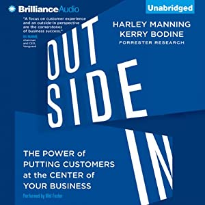 Outside In: The Power of Putting Customers at the Center of Your Business | [Harley Manning, Kerry Bodine]