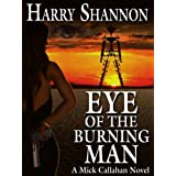 Eye of the Burning Man: A Mick Callahan Novel (The Mick Callahan Series)by Harry Shannon