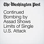 Continued Bombing by Assad Shows Limits of Single U.S. Attack | David Nakamura