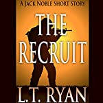 The Recruit: A Jack Noble Short Story | L. T. Ryan