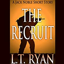 The Recruit: A Jack Noble Short Story (       UNABRIDGED) by L. T. Ryan Narrated by Dennis Holland