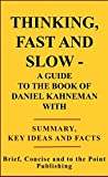 img - for Thinking, Fast and Slow - A Guide to the Book of Daniel Kahneman with Summary, Key Ideas and Facts book / textbook / text book