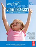 Langford's Starting Photography: The guide to creating great images (0240521102) by Andrews, Philip