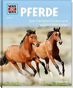 Was ist was Bd. 027: Pferde. Von frechen Fohlen und wilden Mustangs von Tessloff