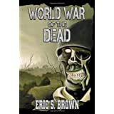 World War of the Dead: A Zombie Novelby Eric S. Brown
