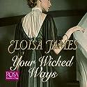 Your Wicked Ways: Duchess in Love, Book 4 Hörbuch von Eloisa James Gesprochen von: Justine Eyre