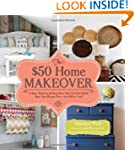 The $50 Home Makeover: 75 Easy Projec...