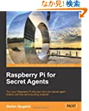 Raspberry Pi for Secret Agents: Turn You Raspberry Pi into Your Very Own Secret Agent Toolbox With This Set of Exciting Pr...
