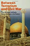 img - for Between Terrorism and Civil War: The al-Aqsa Intifada book / textbook / text book