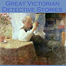 Great Victorian Detective Stories (       UNABRIDGED) by Arthur Conan Doyle, G. K. Chesterton, Edgar Wallace, R. Austin Freeman, Wilkie Collins, F. Britten Austin, Edgar Allan Poe Narrated by Cathy Dobson