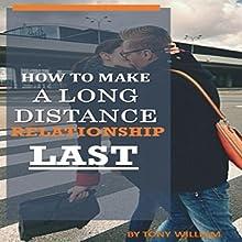 How to Make a Long Distance Relationship Last   Livre audio Auteur(s) : Tony Wiilliam Narrateur(s) : Matthew Weller