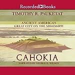 Cahokia: Ancient America's Great City on the Mississippi | Timothy Pauketat