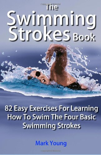 the-swimming-strokes-book-82-easy-exercises-for-learning-how-to-swim-the-four-basic-swimming-strokes