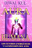 img - for El Aura Humana: Los Centros Energeticos y la Expansion del Aura book / textbook / text book