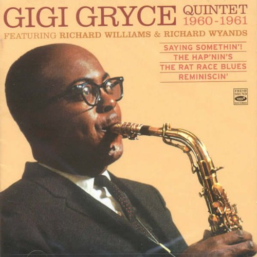 Gigi Gryce Quintet 1960-1961. (Saying Somethin! The Hapnins The Rat Race Blues Reminiscin) by Gigi Gryce,&#32;Richard Williams,&#32;Richard Wyands,&#32;Julian Euell and Mickey Roker