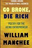 img - for Go Broke, Die Rich: Turning Around The Troubled Small Business book / textbook / text book