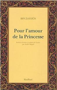 Pour l'amour de la Princesse : Pour l'amour de Wall�da par Ibn Zaydun