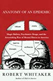 img - for Anatomy of an Epidemic: Magic Bullets, Psychiatric Drugs, and the Astonishing Rise of Mental Illness in America book / textbook / text book