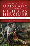 img - for The Battle of Oriskany and General Nicholas Herkimer: Revolution in the Mohawk Valley (War Era and Military) book / textbook / text book