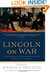 Lincoln on War: Lessons from a Great...