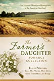The Farmers Daughter Romance Collection: Five Historical Romances Homegrown in the American Heartland