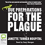 Due Preparations for the Plague | Janette Turner Hospital