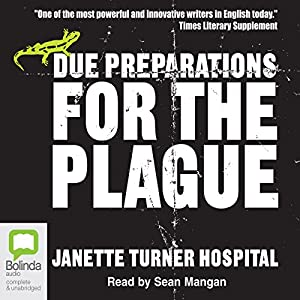 Due Preparations for the Plague | [Janette Turner Hospital]