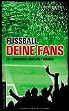 Fußball, deine Fans: Ein Jahrhundert deutsche Fankultur