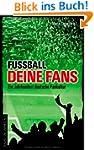 Fu�ball, deine Fans: Ein Jahrhundert...