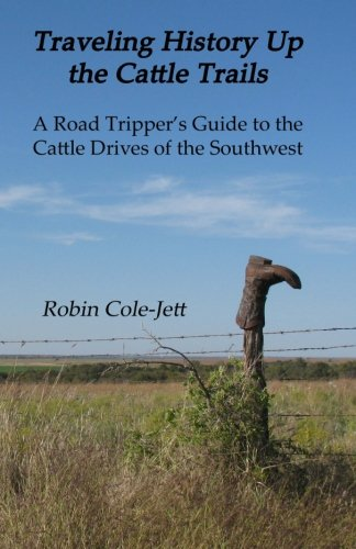 Traveling History Up the Cattle Trails: A Road Tripper's Guide to the Cattle Roads of the Southwest