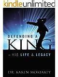 Defending A King ~ His Life & Legacy (English Edition)