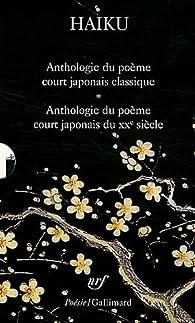 Haiku : 2 volumes : Anthologie du poème court japonais ; Le poème court japonais d'aujourd'hui par Corinne Atlan