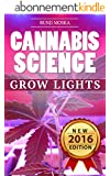 CANNABIS: Marijuana Growing Guide - Grow Lights (CANNABIS SCIENCE, Cannabis Cultivation, Grow Ops, Medical Marijuana Book 2) (English Edition)