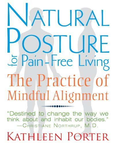 Natural Posture for Pain-Free Living: The Practice of Mindful Alignment 2nd , Edi by Porter, Kathleen (2013) Paperback