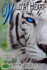 Wild at Heart (Young Adult Short Stories) (Benefiting Turpentine Creek Wildlife Refuge)