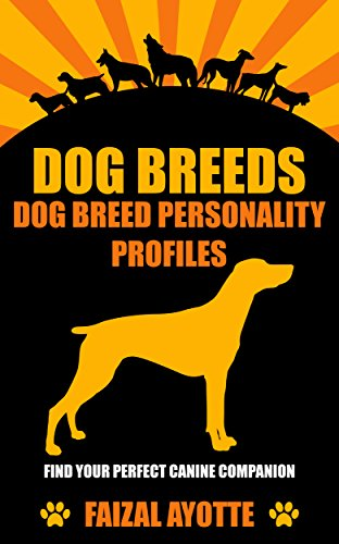 Dog Breeds: Dog Breed Personality Profiles: Find Your Perfect Canine Companion PDF