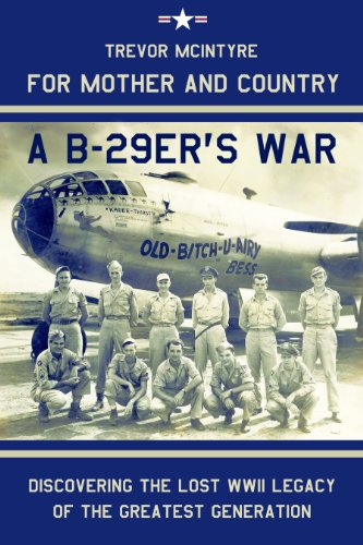 For Mother and Country - a B-29er's War: Discovering the Lost WWII Legacy of the Greatest Generation PDF