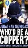 Who'd be a copper?: Thirty years a frontline British cop (English Edition)